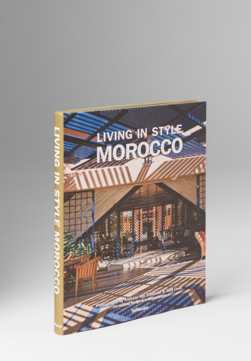 TeNeues Living in Style Morocco by Andreas Von Einsiedel & Julia Leeb